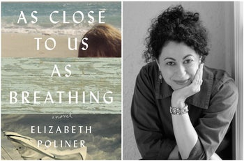 """""""As Close to Us as Breathing: A Novel,"""" by Elizabeth Poliner (Sandy Kavalier/Lee Boudreaux Books)."""