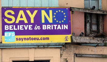 """""""Say No Believe in Britain"""" boards are displayed on a building in Redcar, north east England, U.K., June 27, 2016."""