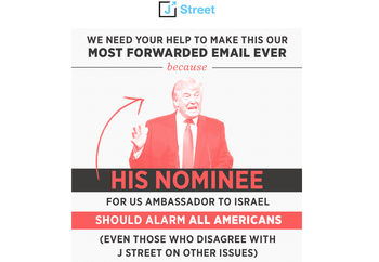 J Street email sent out to encourage constituents to fight the appointment of David Friedman as ambassador to Israel.