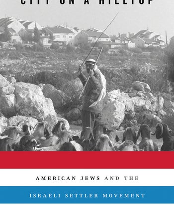 """The cover of """"City on a Hilltop: American Jews and the Israeli Settler Movement,""""."""