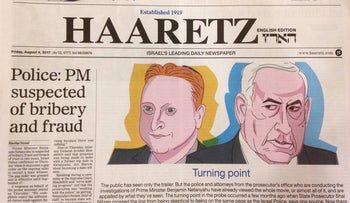 Haaretz's front page on Friday: Police: PM suspected of bribery and fraud, August 4, 2017.