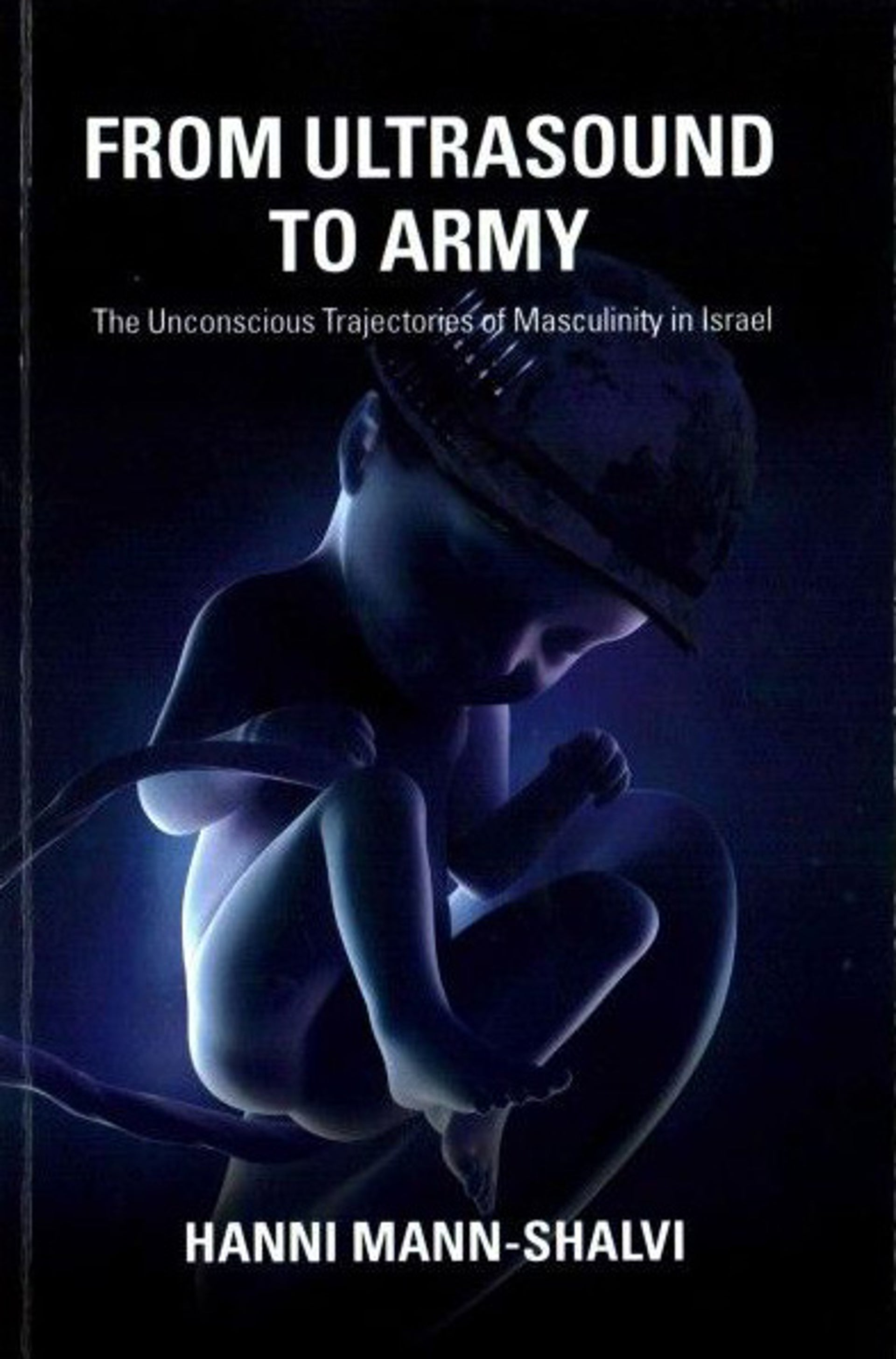 "Hanni Mann-Shalvi's ""From Ultrasound to Army: The Unconscious Trajectories of Masculinity in Israel"""