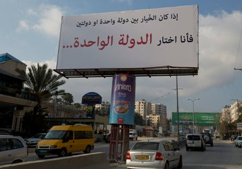 A banner supporting the creation of a single state for Israelis and Palestinians: 'If I had to choose between one state and two states, I would choose one state.' Ramallah, West Bank. Feb. 23, 2017
