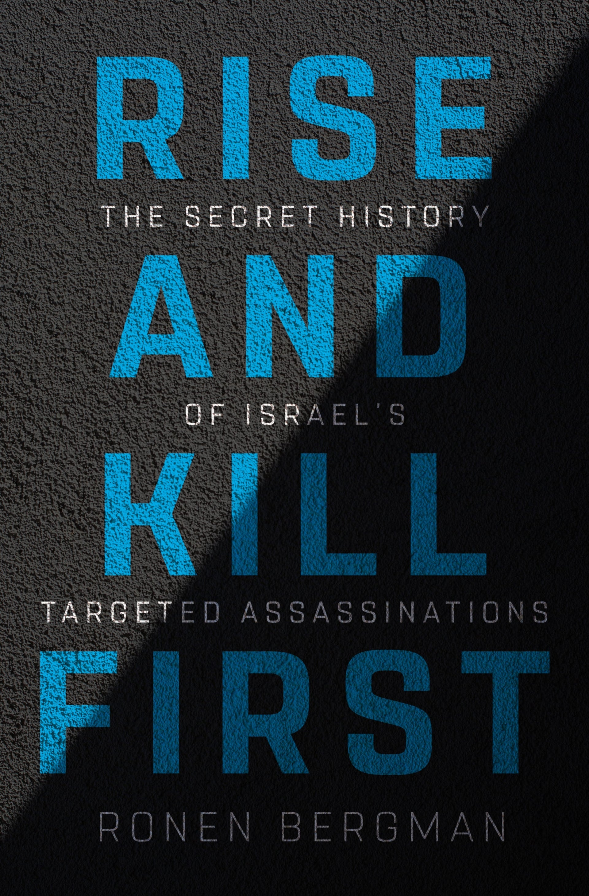 """The cover of """"Rise and Kill First: The Secret History of Israel's Targed Assassinations,"""" by Ronen Bergman."""