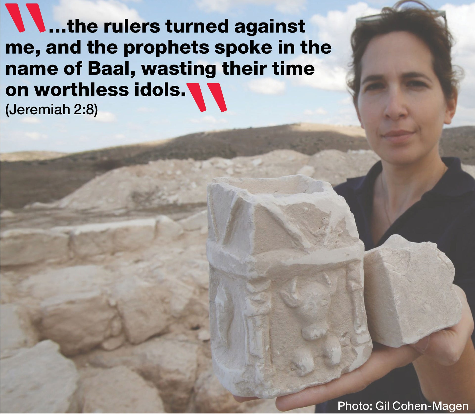 ...the rulers turned against  me, and the prophets spoke in the name of Baal, wasting their time  on worthless idols.