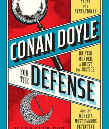 "The book cover of ""Conan Doyle for the Defense: The True Story of a Sensational British Murder, a Quest for Justice, and the World's Most Famous Detective Writer."""