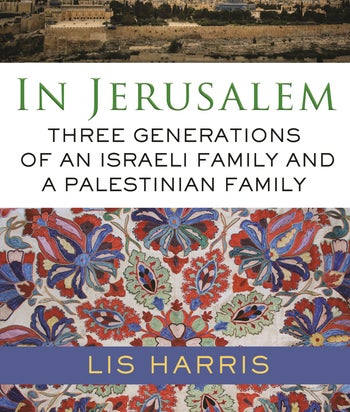Lis Harris's 'In Jerusalem: Three Generations of an Israeli Family and a Palestinian Family.'