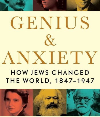 """""""Genius and Anxiety: How Jews Changed the World, 1847–1947"""""""