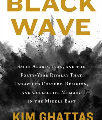 """""""Black Wave: Saudi Arabia, Iran, and the Forty-Year Rivalry that Unraveled Culture, Religion, and Collective Memory in the Middle East"""""""