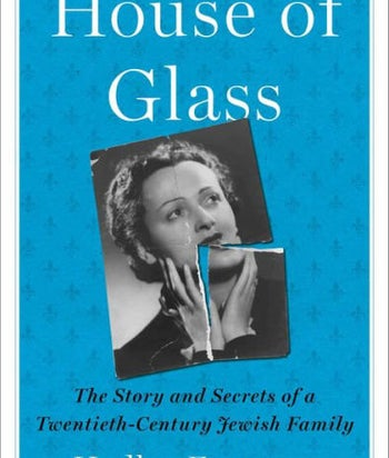 """""""House of Glass: The Story and Secrets of a Twentieth-Century Jewish Family"""""""
