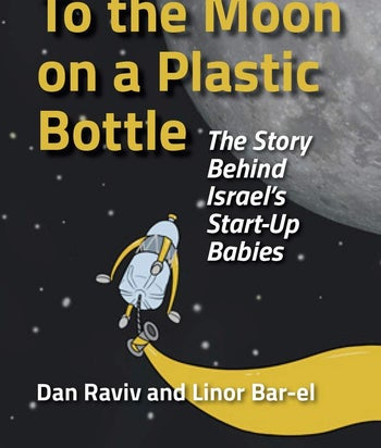 """""""To the Moon on a Plastic Bottle: The Story Behind Israel's Start-Up Babies"""""""