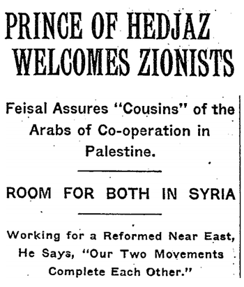 NYT headline from March 5, 1919 reporting Faisal's comment the previous day: 'We Arabs look with the deepest sympathy on the Zionist movement...and wish the Jews a most hearty welcome home...Our two movements complete each other.'