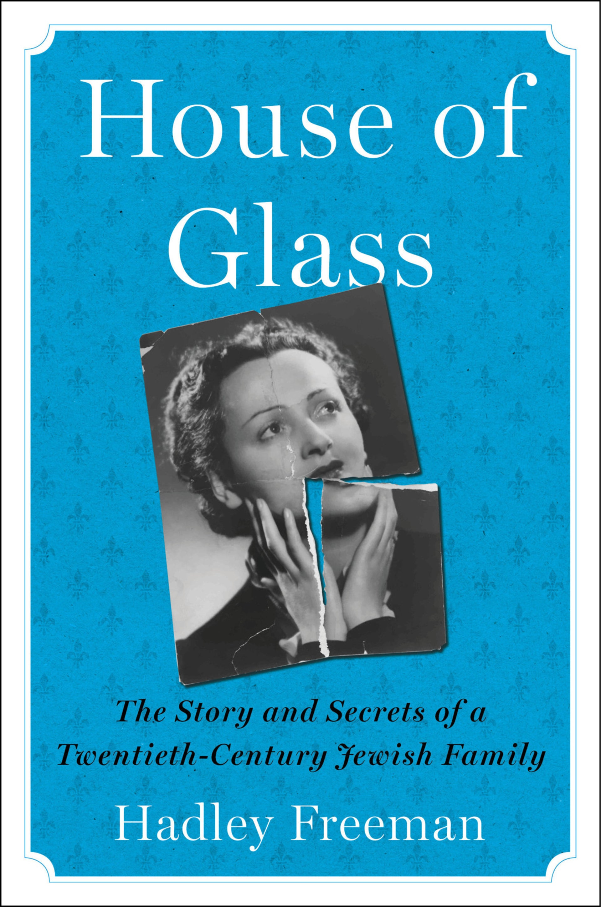 """""""House of Glass"""" by Hadley Freeman, featuring a torn photograph of the author's grandmother, Sala Glass, on the cover."""