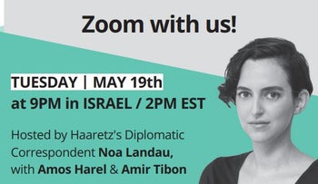 Join Haaretz's Noa Landau on Zoom or Facebook live for a deep dive into the day's most-pressing issues