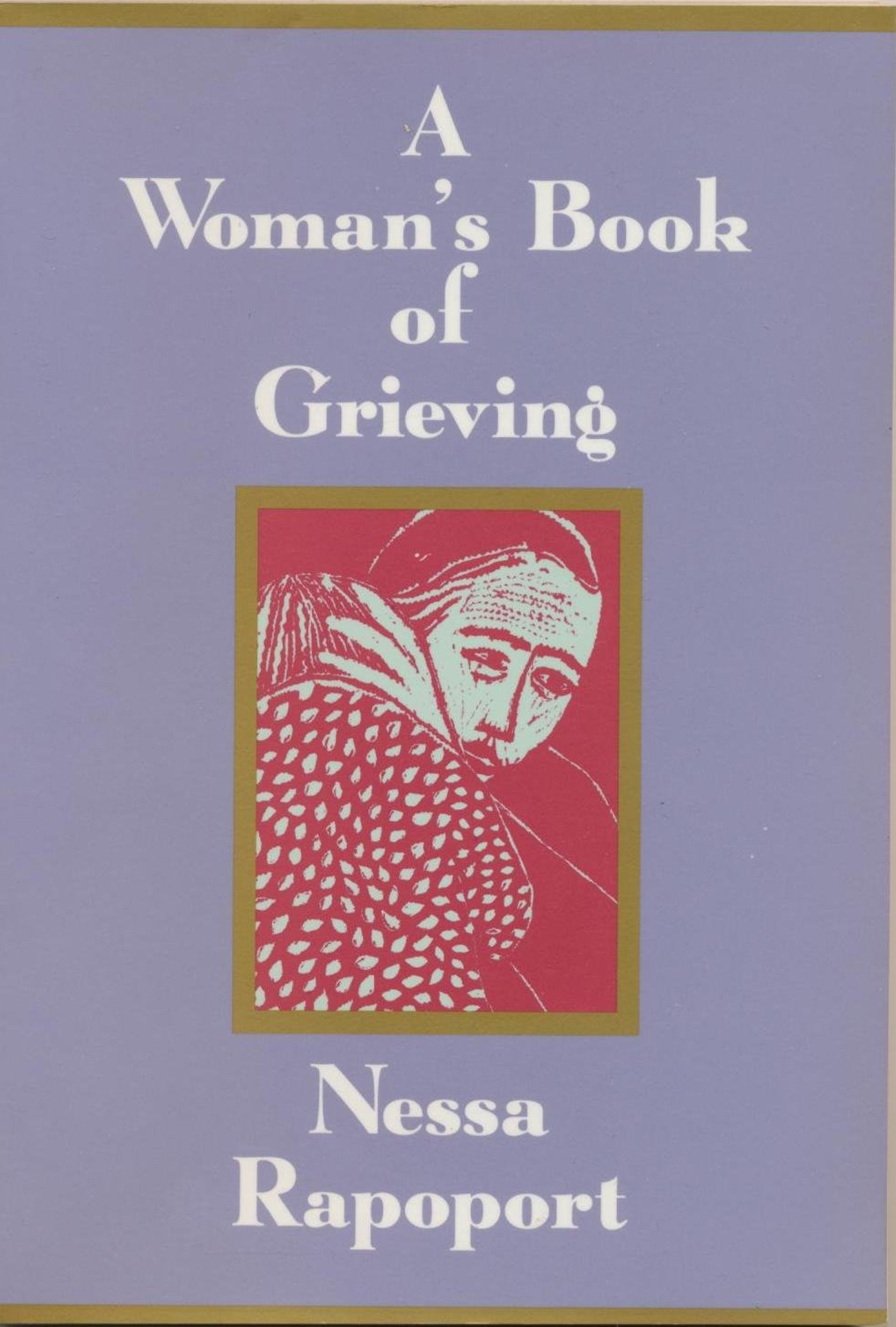 """A Woman's Book of Grieving"" (1994), by Nessa Rapoport."