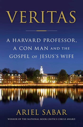 """The cover of """"Veritas: A Harvard Professor, a Con Man and the Gospel of Jesus's Wife,"""" by Ariel Sabar."""